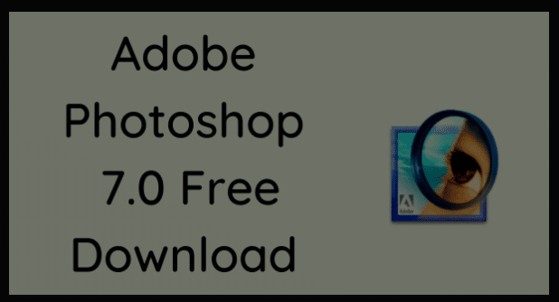 Adobe Photoshop 7.0 Free Download For Windows 7, 8, 10